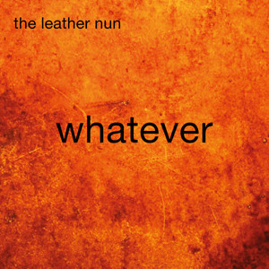 The Leather Nun - Whatever, omslag
