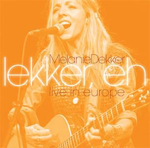 Melanie Dekker -Lekker, Eh - Live In Europe, omslag