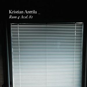 Kristian Anttila - Rum 4 Avd. 81, omslag