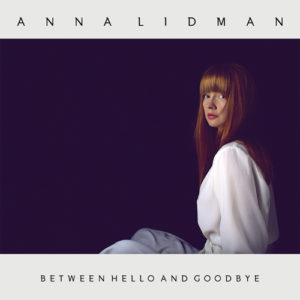 Anna Lidman - Between Hello And Goodbye, omslag