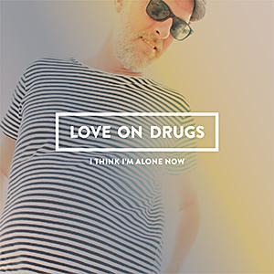 Love On Drugs -I Think I´m Alone Now, omslag