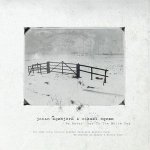 Johan Agebjorn & Mikael Ogren - We Never Came To The White Sea, omslag