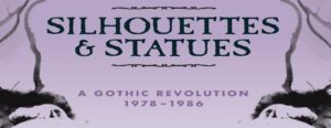 Silhouettes & Statues: A Gothic Revolution 1978-1986