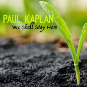 Paul Kaplan - We Shall Stay Here